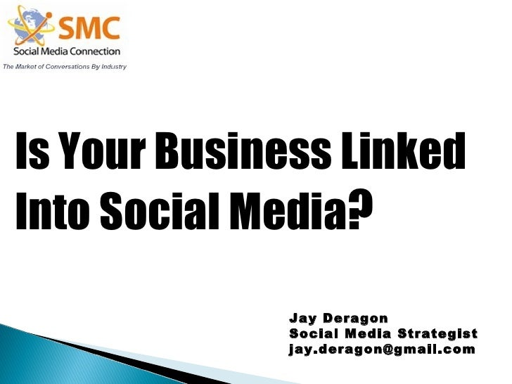 Is Your Business Linked  Into Social Media ? Jay Deragon Social Media Strategist [email_address]