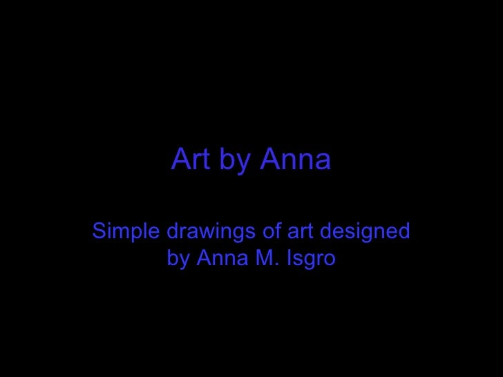 Art by Anna Simple drawings of art designed by Anna M. Isgro