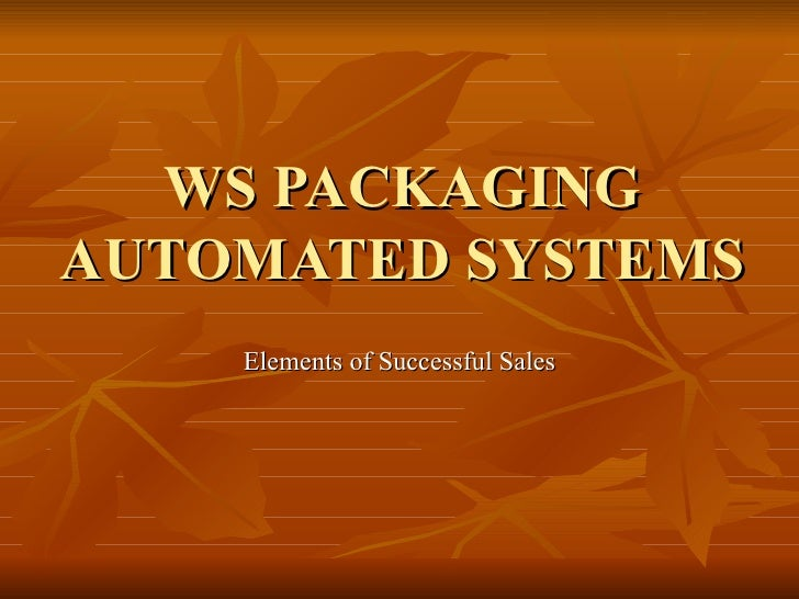 WS PACKAGING AUTOMATED SYSTEMS Elements of Successful Sales