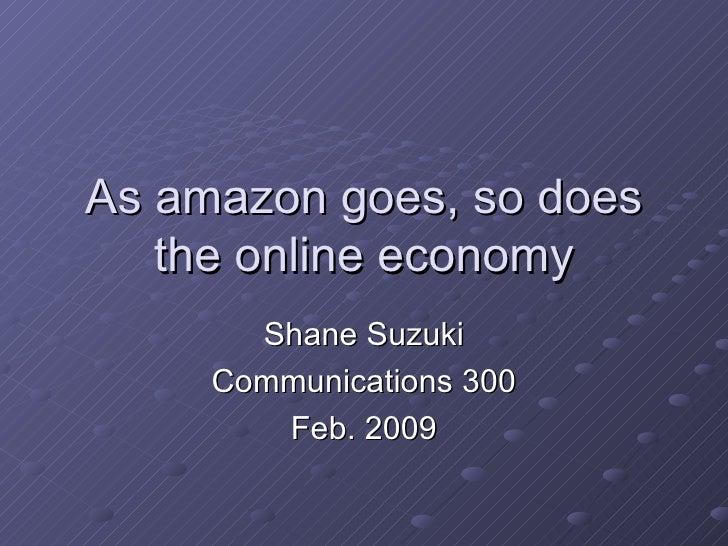 As amazon goes, so does the online economy Shane Suzuki Communications 300 Feb. 2009