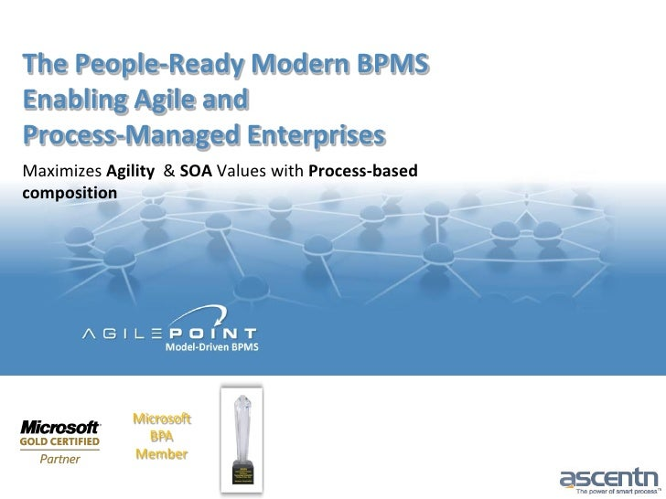 The People-Ready Modern BPMS Enabling Agile and Process-Managed Enterprises Maximizes Agility & SOA Values with Process-ba...