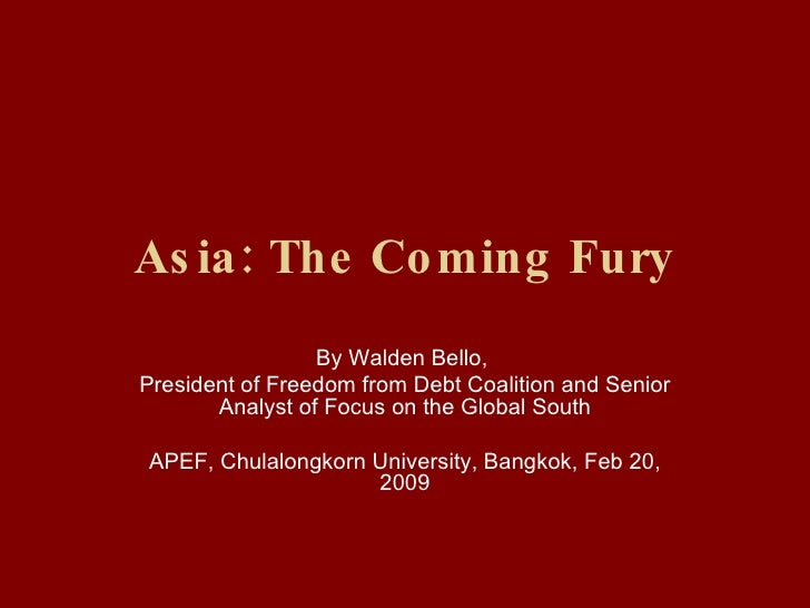 Asia: The Coming Fury By Walden Bello,  President of Freedom from Debt Coalition and Senior Analyst of Focus on the Global...