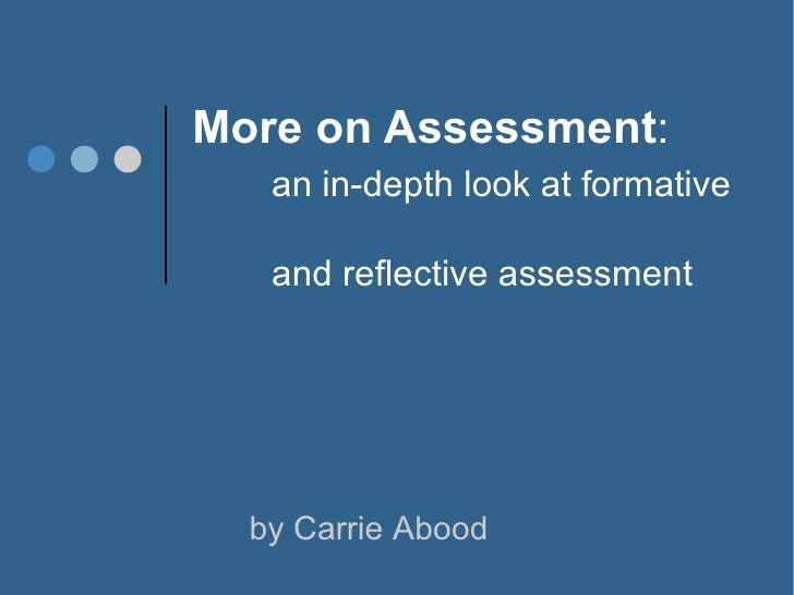 More on Assessment : an in-depth look at formative  and reflective assessment by Carrie Abood
