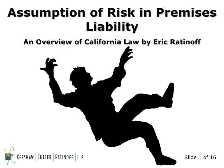 <ul><li>Assumption of Risk in Premises Liability </li></ul><ul><li>An Overview of California Law by Eric Ratinoff </li></u...