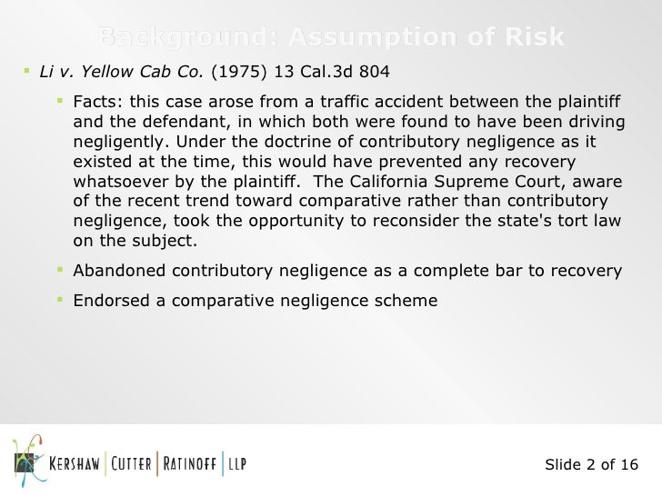 assumption of risk who is to Assumption of risk assumption of risk is a legal defense to most types of accidents and personal injury claims the defense of assumption of risk provides that if you knowingly engage in a particular activity that results in your injury, and you engaged in that activity with full knowledge of the risks involved, then you may have assumed the risk of being injured and should not be allowed to .