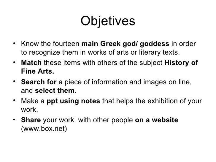 Objetives <ul><li>Know the fourteen  main Greek god/ goddess  in order to recognize them in works of arts or literary text...
