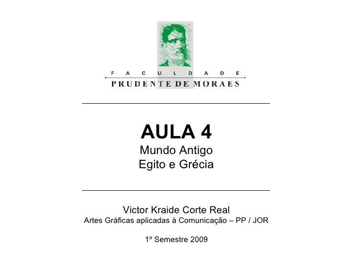 AULA 4 Mundo Antigo Egito e Grécia Victor Kraide Corte Real Artes Gráficas aplicadas à Comunicação – PP / JOR 1º Semestre ...