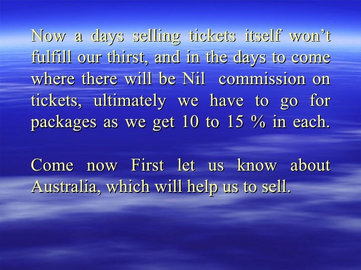 Now a days selling tickets itself won't fulfill our thirst, and in the days to come where there will be Nil  commission on...