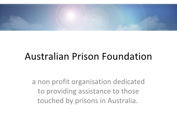Australian Prison Foundation a non profit organisation dedicated to providing assistance to those touched by prisons in Au...
