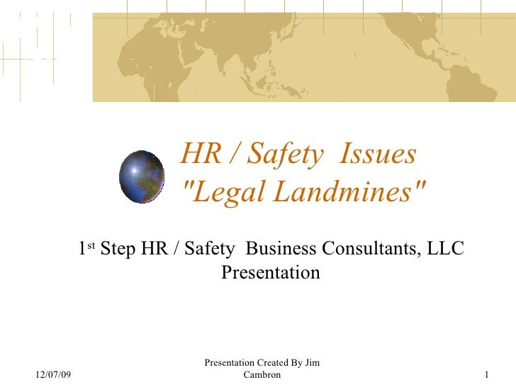 """HR / Safety  Issues  """"Legal Landmines"""" 06/07/09 Presentation Created By Jim Cambron 1 st  Step HR / Safety  Busi..."""