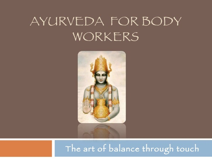 AYURVEDA  FOR BODY WORKERS The art of balance through touch