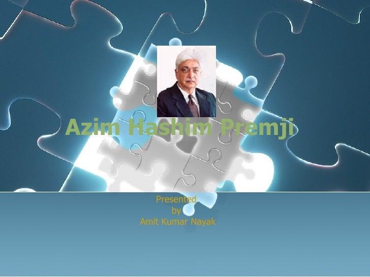 Azim Hashim Premji   Presented  by  Amit Kumar Nayak