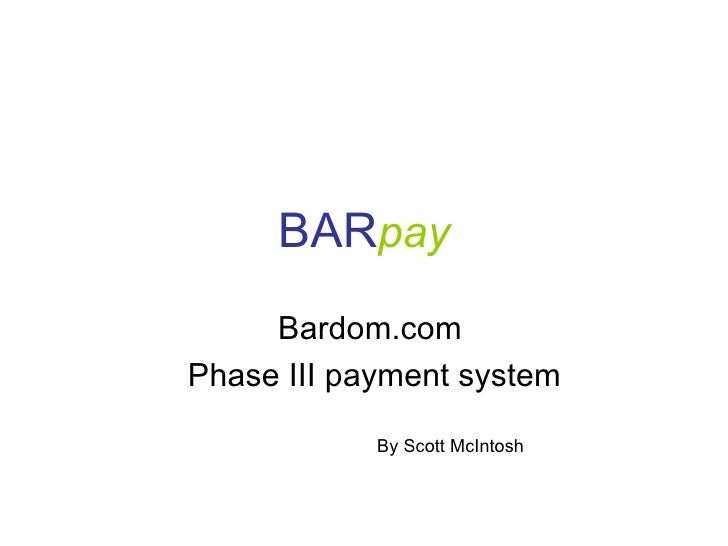 BAR pay Bardom.com Phase III payment system By Scott McIntosh