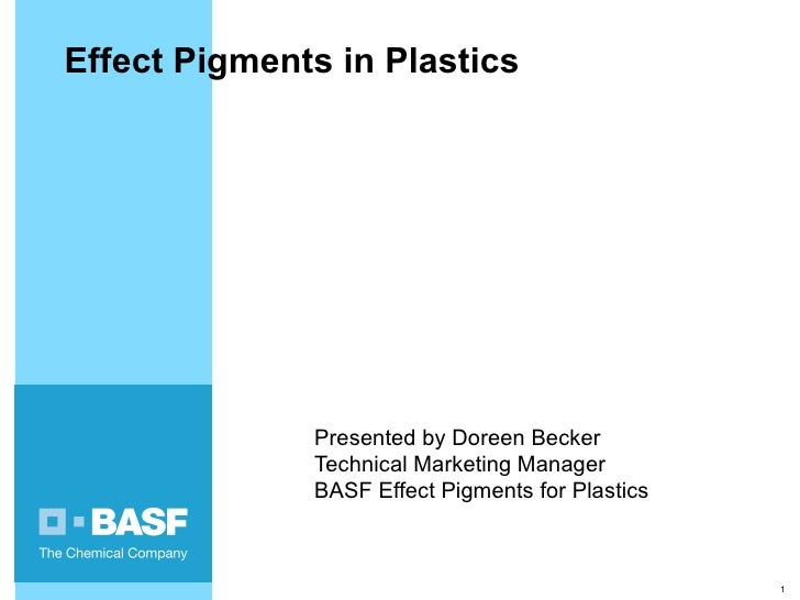 Presented by Doreen Becker Technical Marketing Manager BASF Effect Pigments for Plastics Effect Pigments in Plastics