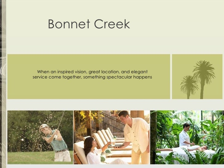 When an inspired vision, great location, and elegant service come together, something spectacular happens Bonnet Creek