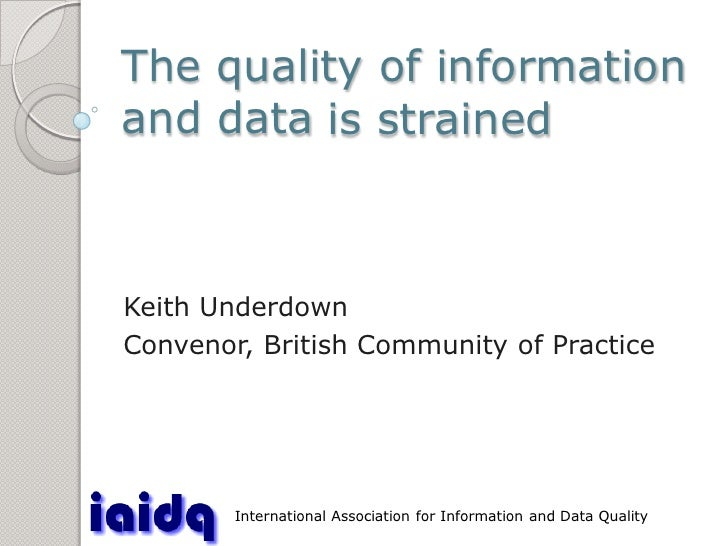 The quality of information    and data is strained   International Association for Information and Data Quality    Keith U...