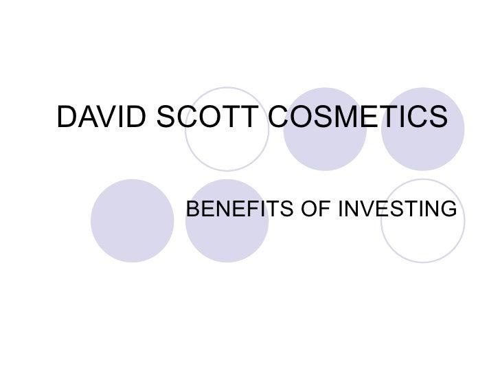 DAVID SCOTT COSMETICS  BENEFITS OF INVESTING