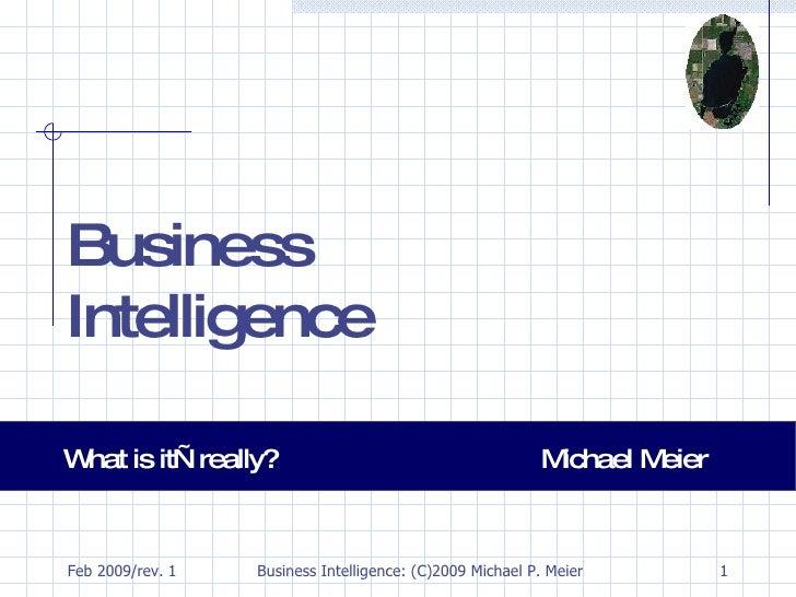 Business Intelligence What is it—really? Michael Meier
