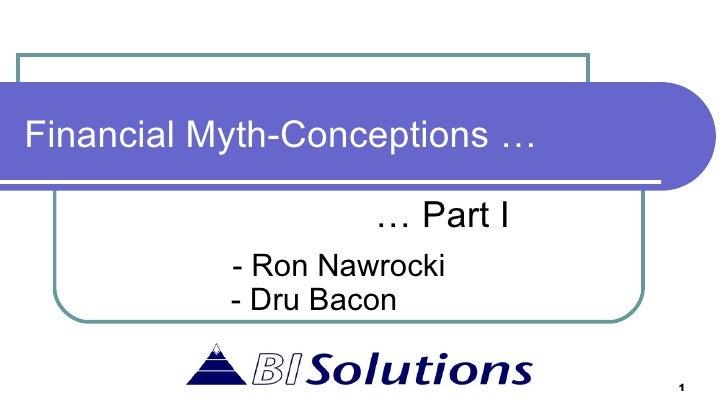 Financial Myth-Conceptions … …  Part I - Ron Nawrocki - Dru Bacon