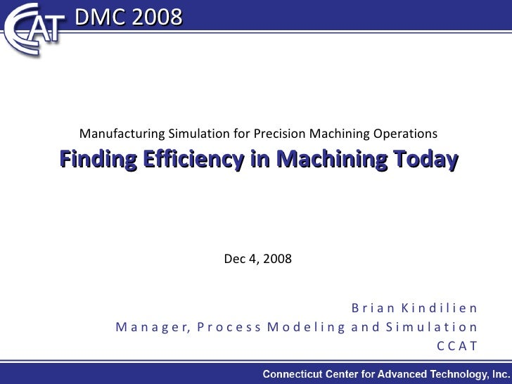 Manufacturing Simulation for Precision Machining Operations Finding Efficiency in Machining Today Dec 4, 2008 B r i a n  K...