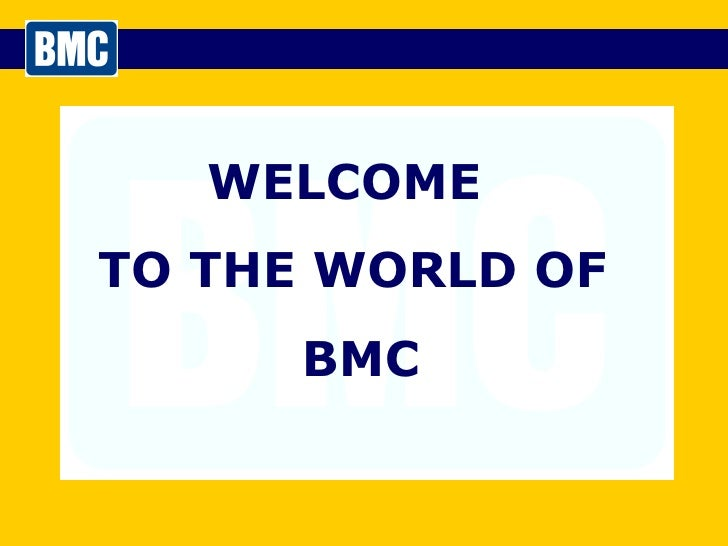 WELCOME  TO THE WORLD OF BMC
