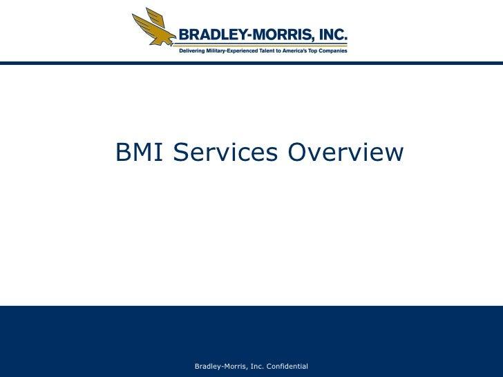 BMI Services Overview Bradley-Morris, Inc. Confidential