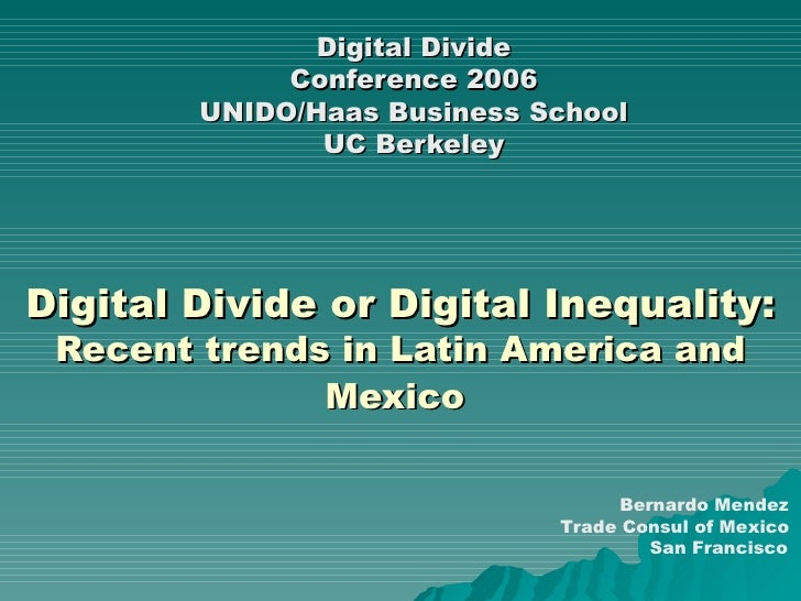 Digital Divide or Digital Inequality:  Recent trends in Latin America and Mexico   Digital Divide Conference 2006 UNIDO/Ha...