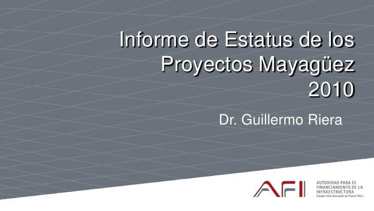 Informe de Estatus de los      Proyectos Mayagüez                     2010           Dr. Guillermo Riera