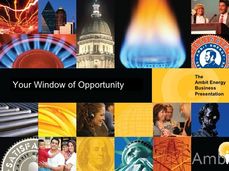 Ambit Energy Business Presentation The  Ambit Energy Business  Presentation Your Window of Opportunity