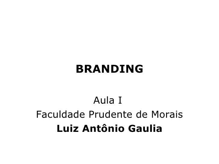 BRANDING Aula I  Faculdade Prudente de Morais Luiz Antônio Gaulia