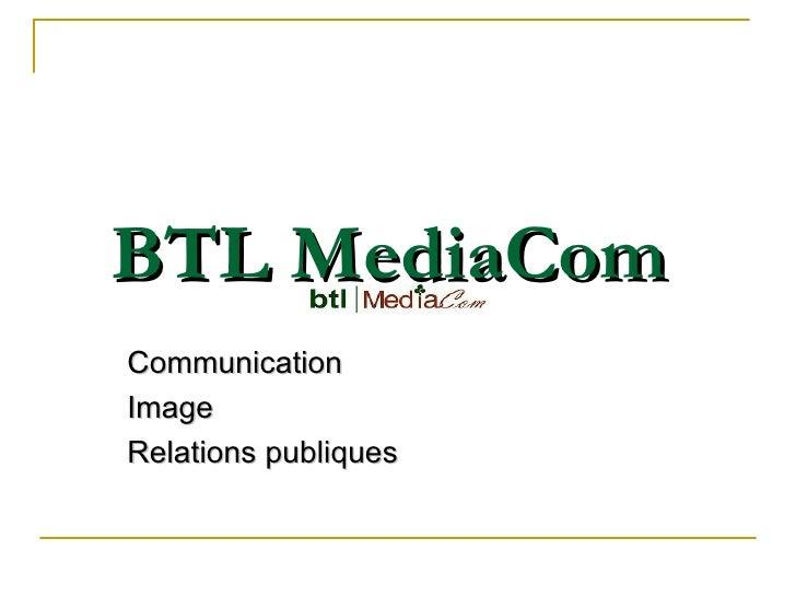 BTL MediaCom   Communication Image  Relations publiques