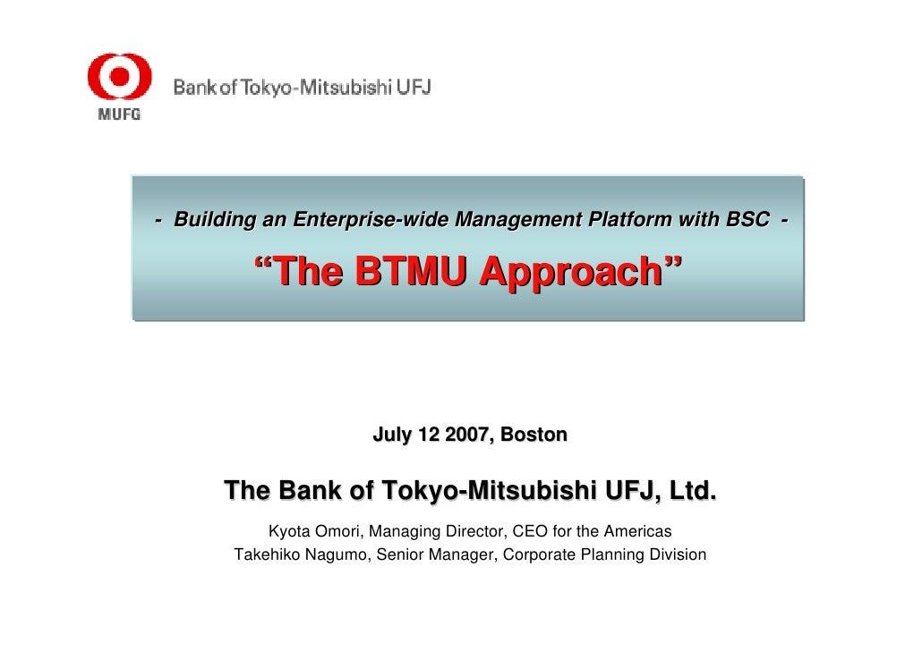 "- Building an Enterprise-wide Management Platform with BSC -           ""The BTMU Approach""                           July ..."