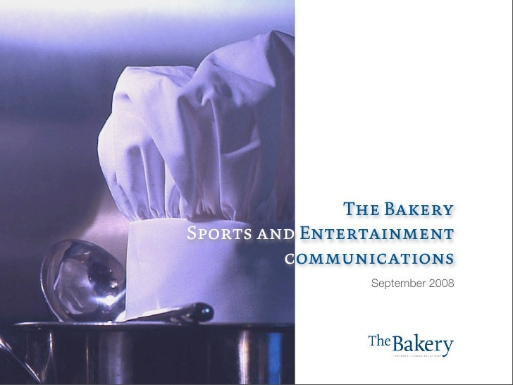 The Bakery Sports and Entertainment          communications                  September 2008