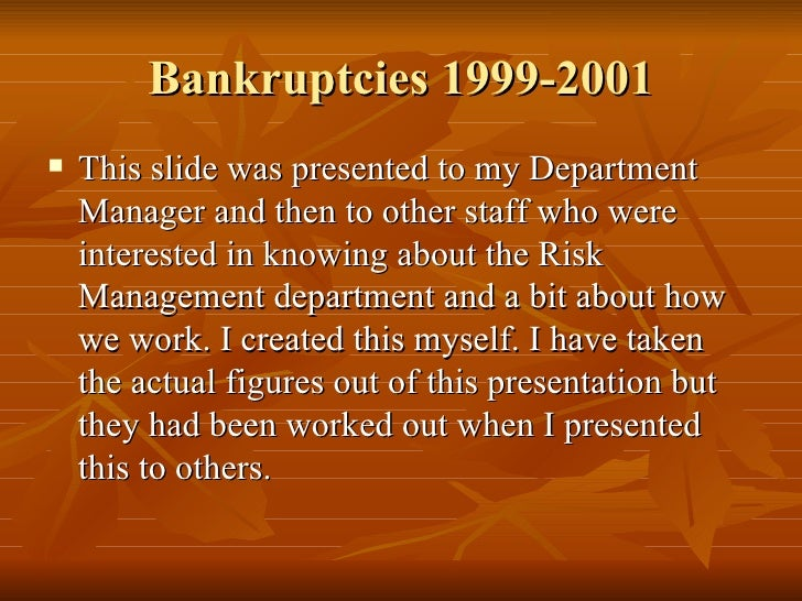 Bankruptcies 1999-2001 <ul><li>This slide was presented to my Department Manager and then to other staff who were interest...