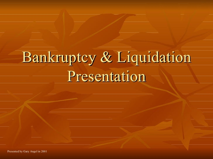 Bankruptcy & Liquidation Presentation Presented by Gary Angel in 2001