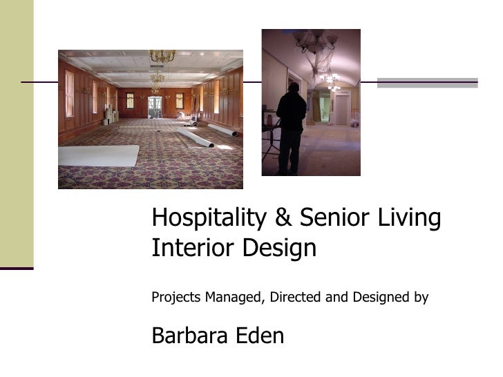 Hospitality & Senior Living Interior Design Projects Managed, Directed and Designed by   Barbara Eden