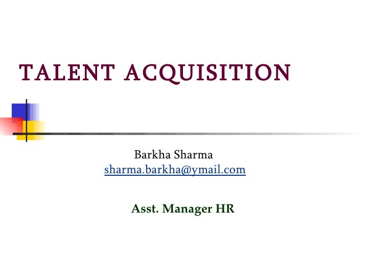 TALENT ACQUISITION  Barkha Sharma   [email_address] Asst. Manager HR