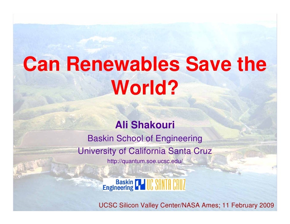 A. Shakouri 2/11/2009     Can Renewables Save the         World?                Ali Shakouri        Baskin School of Engin...