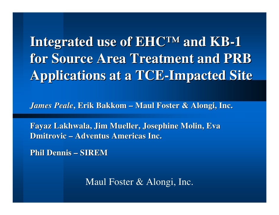 Integrated use of EHC™ and KB-1 for Source Area Treatment and PRB Applications at a TCE-Impacted Site  James Peale, Erik B...