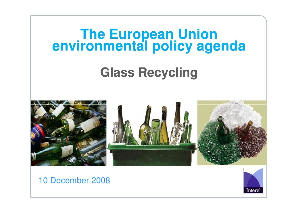 The European Union    environmental policy agenda              Glass Recycling     10 December 2008