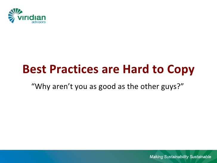 "Best Practices are Hard to Copy ""Why aren't you as good as the other guys?"""