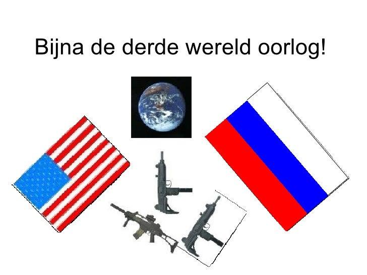 Bijna De Derde Wereld Oorlog