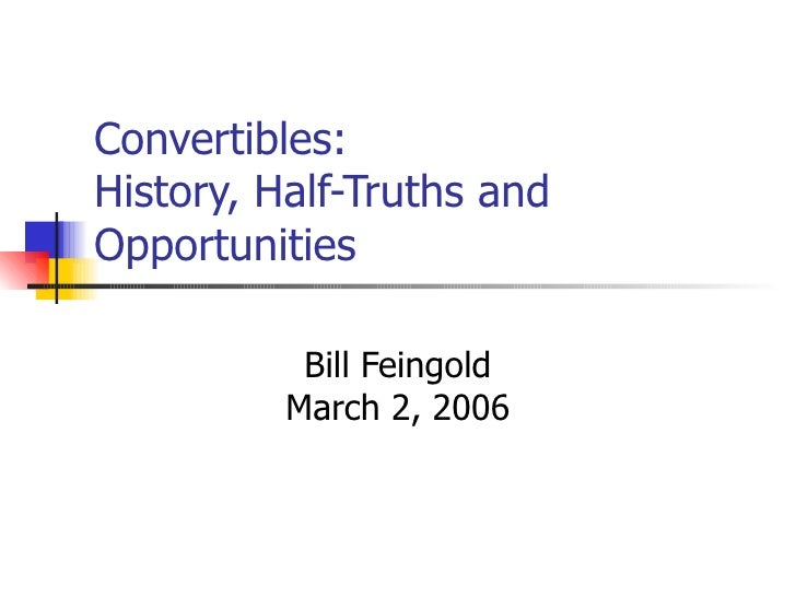 Convertibles:  History, Half-Truths and Opportunities Bill Feingold March 2, 2006
