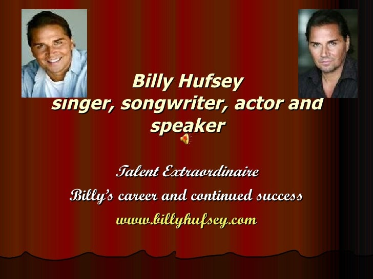 Billy Hufsey singer, songwriter, actor and speaker Talent Extraordinaire Billy's career and continued success www.billyhuf...