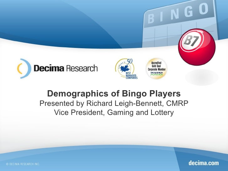 Demographics of Bingo Players Presented by Richard Leigh-Bennett, CMRP Vice President, Gaming and Lottery