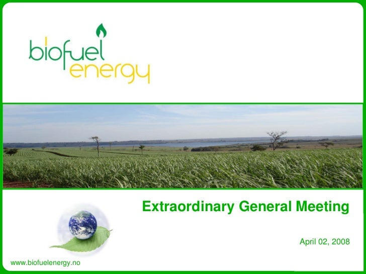 Extraordinary General Meeting                                              April 02, 2008  www.biofuelenergy.no