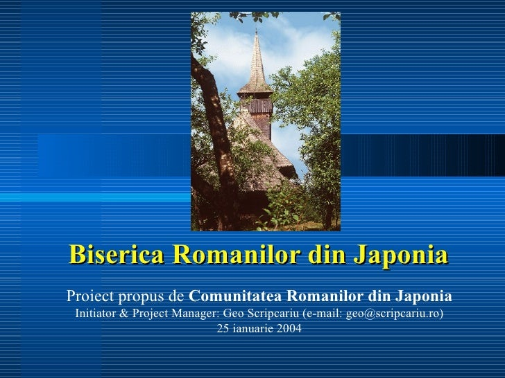 Biserica Romanilor din Japonia Proiect propus de  Comunitatea Romanilor din Japonia Initiator & Project Manager: Geo Scrip...