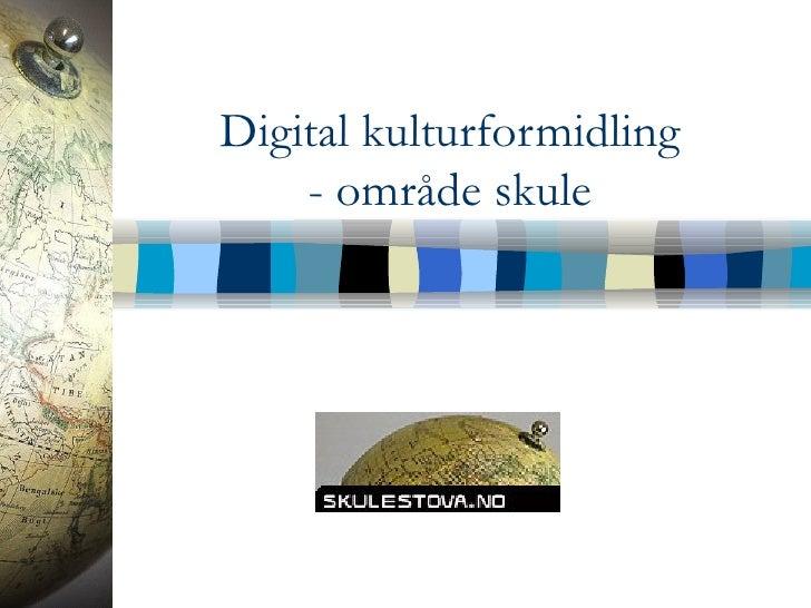 Digital kulturformidling - område skule