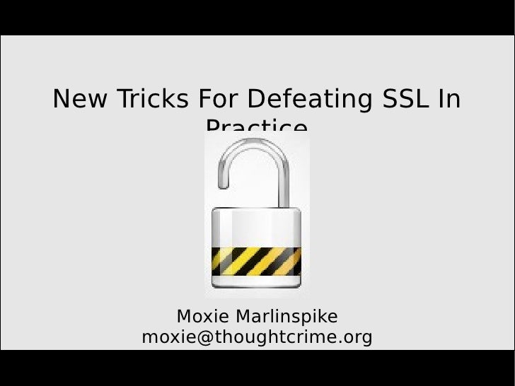 New Tricks For Defeating SSL In             Practice              Moxie Marlinspike       moxie@thoughtcrime.org