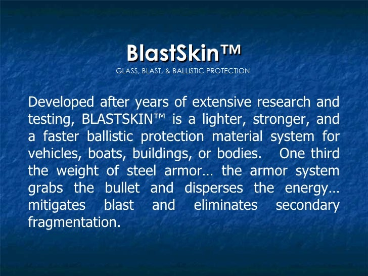 BlastSkin™ GLASS, BLAST, & BALLISTIC PROTECTION  Developed after years of extensive research and testing, BLASTSKIN™ is a ...